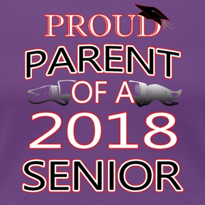 Proud Parent Of A 2018 Senior - Women's Premium T-Shirt