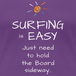 surfing is easy tshirt - Just need to hold sideway - Women's Premium T-Shirt