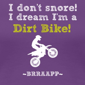 Not Snoring.....I dream I'm a Dirt Bike - Women's Premium T-Shirt