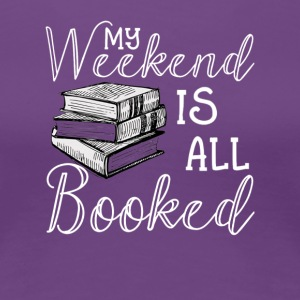 My Weekend Is All Booked TShirt Reader Author Gift - Women's Premium T-Shirt