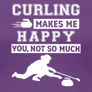CURLING MAKES ME HAPPY YOU NOT SO MUCH - Women's Premium T-Shirt