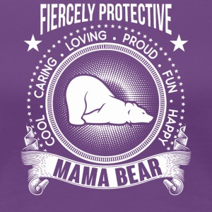 Fiercely Protective Mama Bear T Shirt - Women's Premium T-Shirt