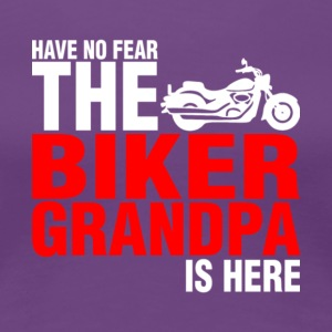Have No Fear The Biker Grandpa Is Here T Shirt - Women's Premium T-Shirt