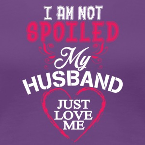I'm Not Spoiled My Husband Just Loves Me T Shirt - Women's Premium T-Shirt