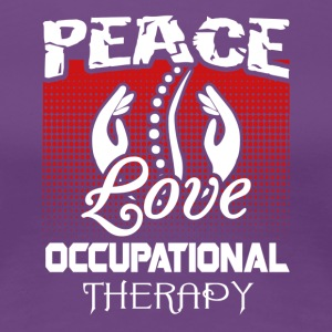 Peace Love and Occupational Therapy Shirt - Women's Premium T-Shirt
