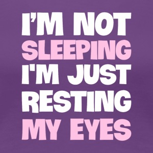 I'm Not Sleeping, I'm just Resting My Eyes - Women's Premium T-Shirt