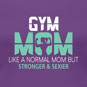 Gym Mom Like A Normal Mom T Shirt - Women's Premium T-Shirt