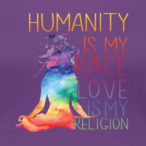 Humanity is my race Love is my religion - Women's Premium T-Shirt