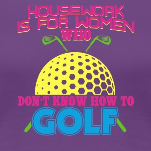 Housework is for women who... - Women's Premium T-Shirt