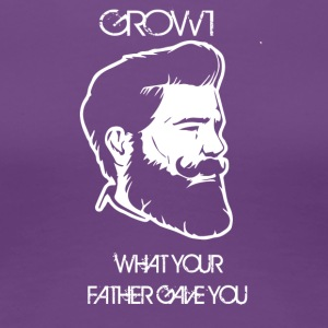 GROW WHAT YOUR FATHER GAVE YOU - Women's Premium T-Shirt
