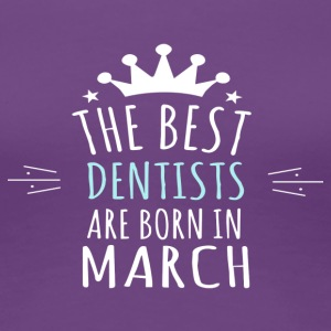 Best DENTISTS are born in march - Women's Premium T-Shirt