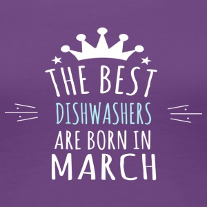 Best DISHWASHERS are born in march - Women's Premium T-Shirt