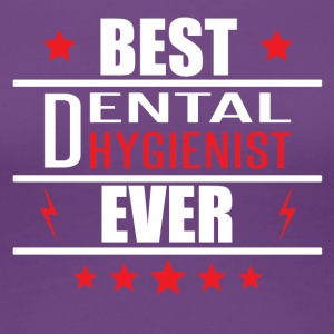 Best Dental Hygienist Ever - Women's Premium T-Shirt