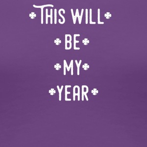 This will be my year - Women's Premium T-Shirt