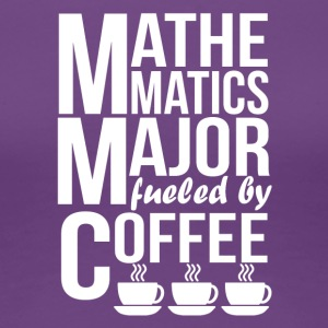 Mathematics Major Fueled By Coffee - Women's Premium T-Shirt
