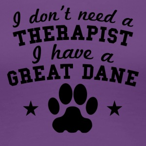 I Don't Need A Therapist I Have A Great Dane - Women's Premium T-Shirt