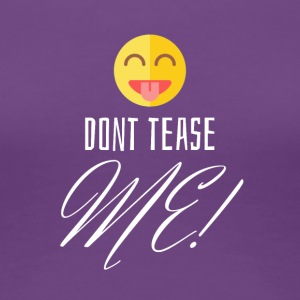 Don't tease me - Women's Premium T-Shirt