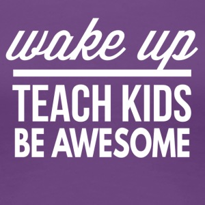 Wake up, teach, be awesome - Women's Premium T-Shirt