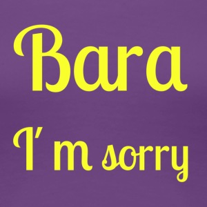 Bara I'm sorry - [Yellow text] - Women's Premium T-Shirt
