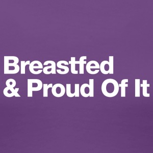 Breastfed And Proud Of It - Uppercase Design (Whi) - Women's Premium T-Shirt