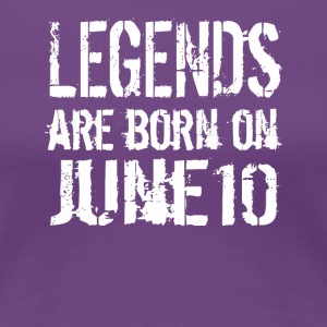 Legends are born on June 10 - Women's Premium T-Shirt