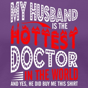 My Husband Is The Hottest Doctor - Women's Premium T-Shirt