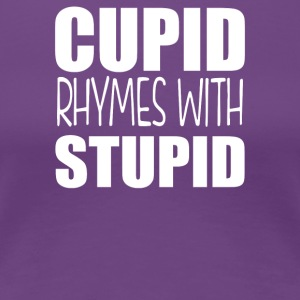 Cupid Rhymes with Stupid - Women's Premium T-Shirt