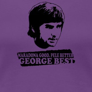 George Best Maradona Good Pele Better - Women's Premium T-Shirt