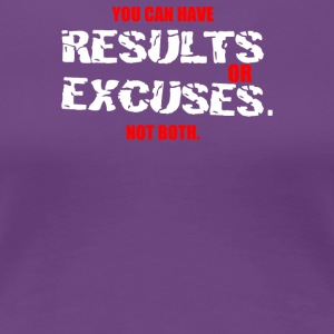 Results Or Excuses - Women's Premium T-Shirt