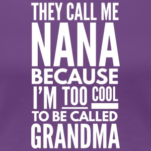 They call me Nana - Women's Premium T-Shirt