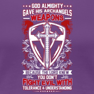 GOD ALMIGHTY GAVE HIS ARCHANGELS WEAPONS - Women's Premium T-Shirt
