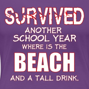 survived another school year teacher - Women's Premium T-Shirt