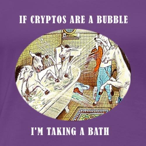 If Cryptos Are a Bubble, I'm Taking a Bath - Women's Premium T-Shirt