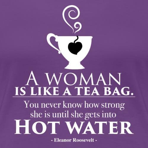 A woman is like a tea bag - Women's Premium T-Shirt