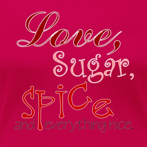 Love Sugar and Spice - Women's Premium T-Shirt
