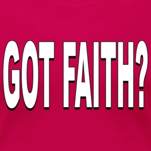 Got Faith? - Women's Premium T-Shirt