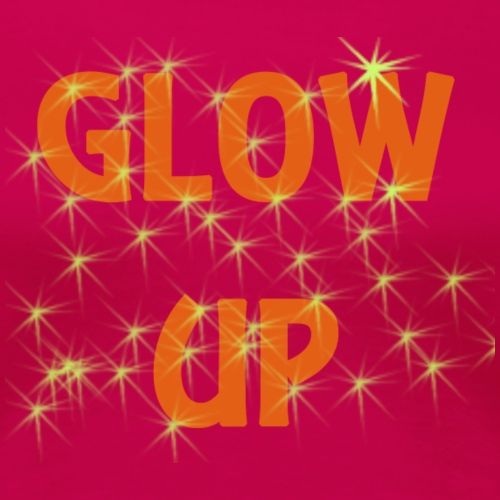 Glow up - Women's Premium T-Shirt