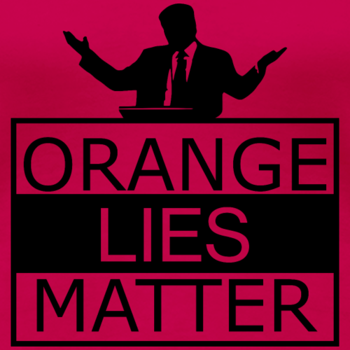 Orange Lies Matter - Women's Premium T-Shirt