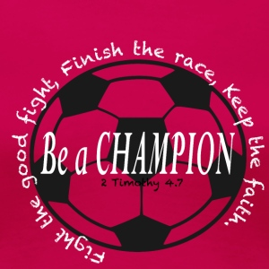 Be A Champion 2 - Women's Premium T-Shirt