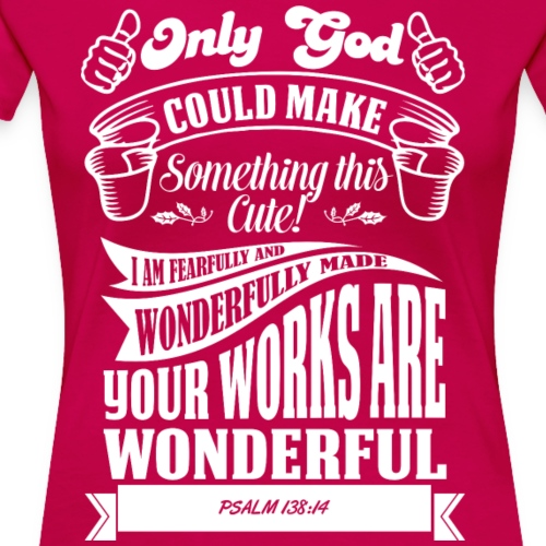 Only God Could Make Something This Cute! - Women's Premium T-Shirt