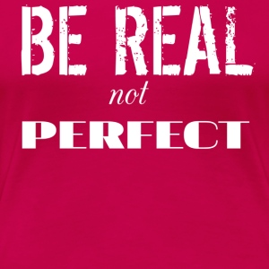 BE REAL - Women's Premium T-Shirt