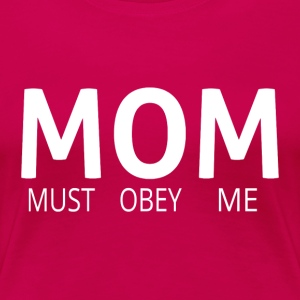MOM (Must Obey Me) - Women's Premium T-Shirt