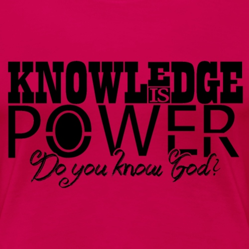 Knowledge is Power - Women's Premium T-Shirt