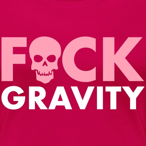 fucgravity - Women's Premium T-Shirt