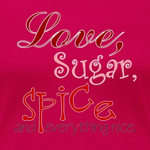 Love Sugar and Spice - Women's Premium T-Shirt