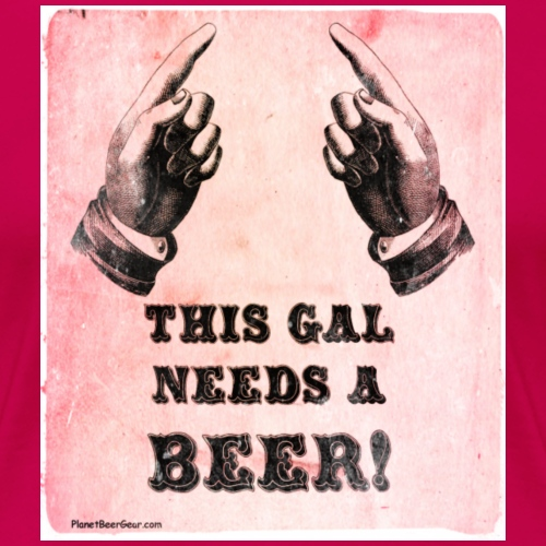 this gal needs a beer tshirt worn - Women's Premium T-Shirt