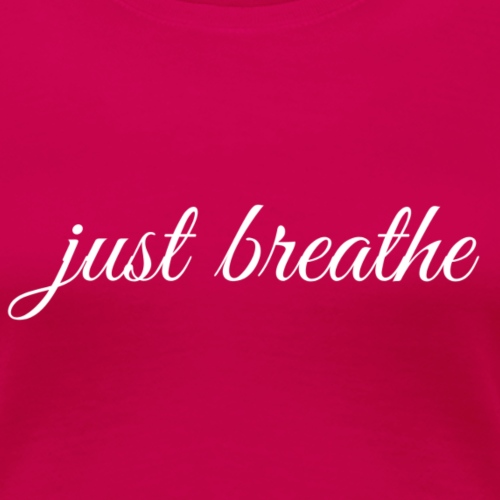 Just Breath! - Women's Premium T-Shirt