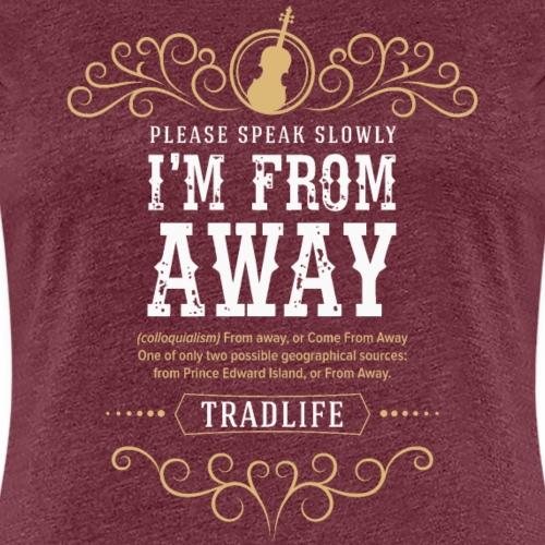 From Away - Women's Premium T-Shirt