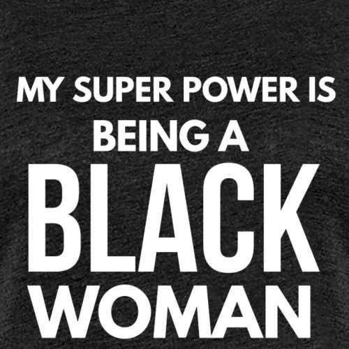 My Super Power... Black Woman - Women's Premium T-Shirt