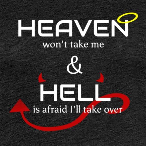 Heaven won't take me Hell is afraid I'll take over - Women's Premium T-Shirt
